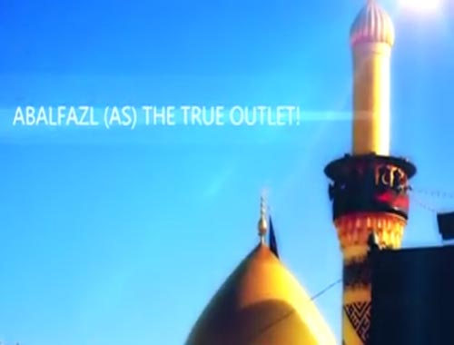 Hazrat Abbas (A.S) the true outlet
