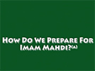 w do we prepare for imam Mahdi (A.S)?
