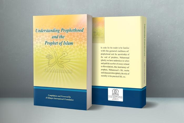 Understanding Prophethood and the Prophet of Islam